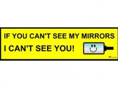 if-you-can-t-see-my-mirrors-i-can-t-see-you
