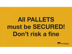Vinyl Sign - All Pallets Must Be Secured!